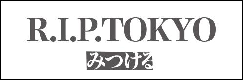 R.I.P TOKYO みつける